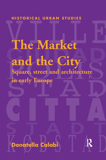 The Market and the City Square, Street and Architecture in Early Modern Europe book cover
