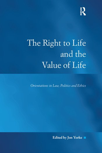 The Right to Life and the Value of Life Orientations in Law, Politics and Ethics book cover