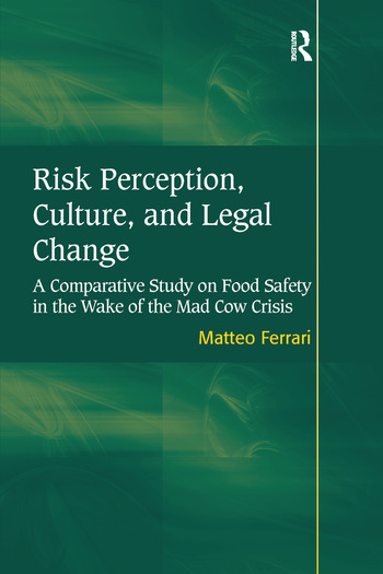 Risk Perception, Culture, and Legal Change A Comparative Study on Food Safety in the Wake of the Mad Cow Crisis book cover