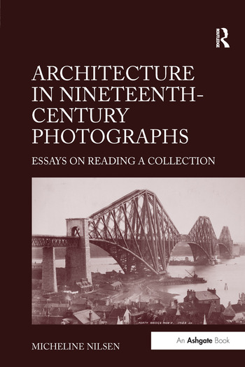 Architecture in Nineteenth-Century Photographs Essays on Reading a Collection book cover