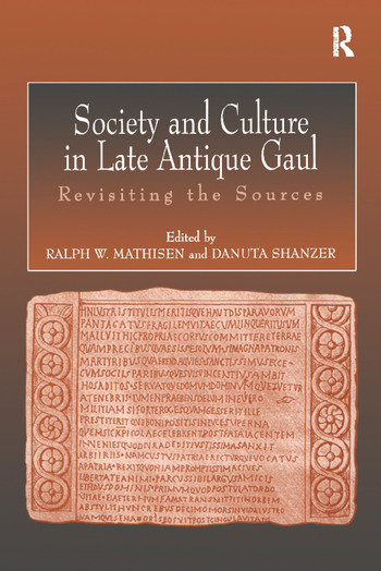 Society and Culture in Late Antique Gaul Revisiting the Sources book cover