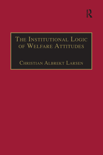 The Institutional Logic of Welfare Attitudes How Welfare Regimes Influence Public Support book cover