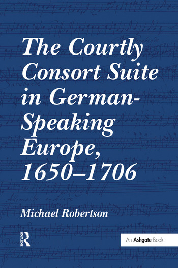 The Courtly Consort Suite in German-Speaking Europe, 1650–1706 book cover