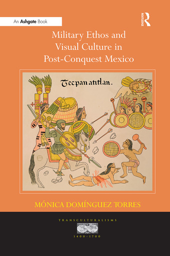Military Ethos and Visual Culture in Post-Conquest Mexico book cover