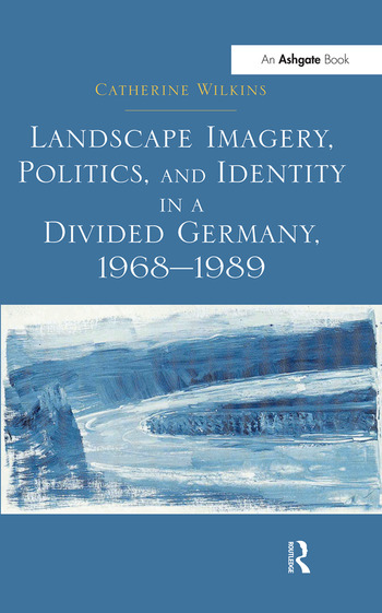 Landscape Imagery, Politics, and Identity in a Divided Germany, 1968–1989 book cover