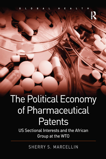 The Political Economy of Pharmaceutical Patents US Sectional Interests and the African Group at the WTO book cover