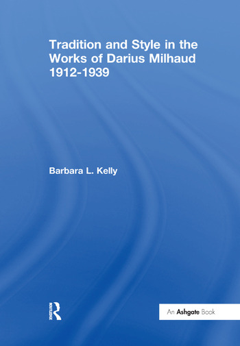 Tradition and Style in the Works of Darius Milhaud 1912-1939 book cover