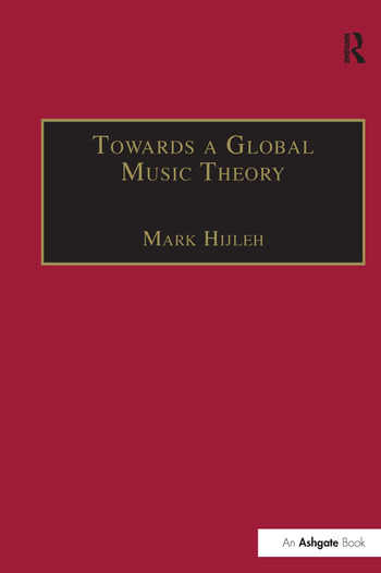 Towards a Global Music Theory Practical Concepts and Methods for the Analysis of Music Across Human Cultures book cover