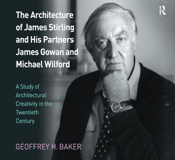 The Architecture of James Stirling and His Partners James Gowan and Michael Wilford A Study of Architectural Creativity in the Twentieth Century book cover
