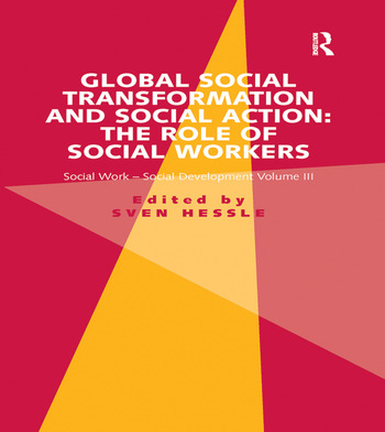 Global Social Transformation and Social Action: The Role of Social Workers Social Work-Social Development Volume III book cover