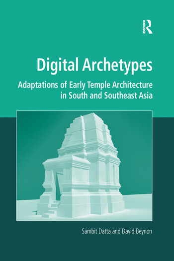 Digital Archetypes Adaptations of Early Temple Architecture in South and Southeast Asia book cover
