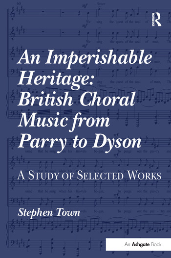 An Imperishable Heritage: British Choral Music from Parry to Dyson A Study of Selected Works book cover