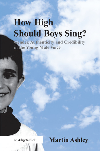How High Should Boys Sing? Gender, Authenticity and Credibility in the Young Male Voice book cover