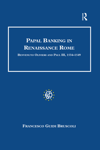 Papal Banking in Renaissance Rome Benvenuto Olivieri and Paul III, 1534–1549 book cover