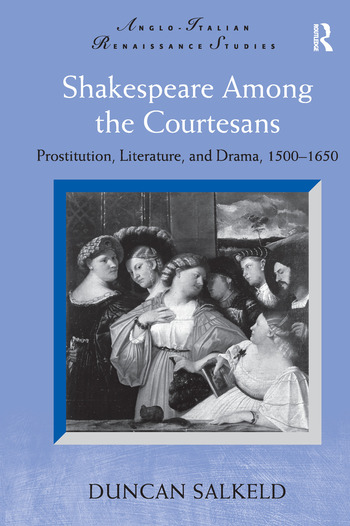 Shakespeare Among the Courtesans Prostitution, Literature, and Drama, 1500-1650 book cover