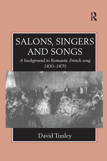 Salons, Singers and Songs A Background to Romantic French Song 1830-1870 book cover