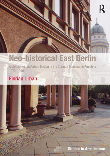 Neo-historical East Berlin Architecture and Urban Design in the German Democratic Republic 1970-1990 book cover