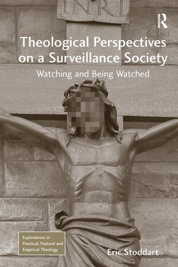 Theological Perspectives on a Surveillance Society Watching and Being Watched book cover