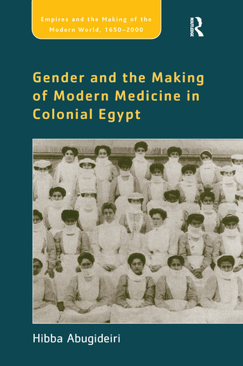 Gender and the Making of Modern Medicine in Colonial Egypt book cover