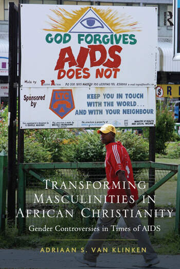Transforming Masculinities in African Christianity Gender Controversies in Times of AIDS book cover