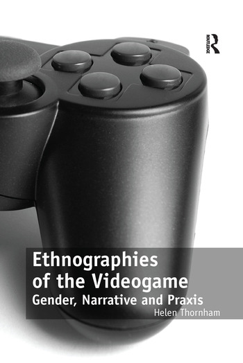 Ethnographies of the Videogame Gender, Narrative and Praxis book cover