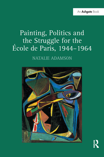 Painting, Politics and the Struggle for the École de Paris, 1944–1964 book cover