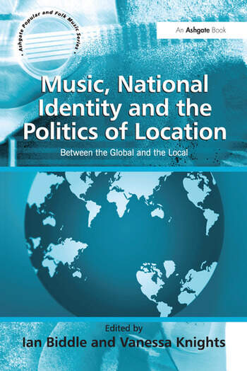 Music, National Identity and the Politics of Location Between the Global and the Local book cover