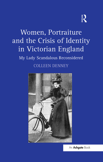 Women, Portraiture and the Crisis of Identity in Victorian England My Lady Scandalous Reconsidered book cover
