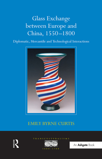 Glass Exchange between Europe and China, 1550–1800 Diplomatic, Mercantile and Technological Interactions book cover