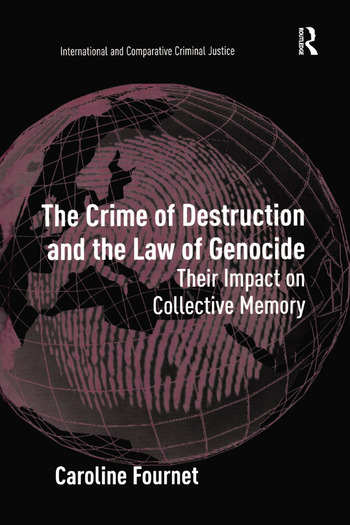 The Crime of Destruction and the Law of Genocide Their Impact on Collective Memory book cover