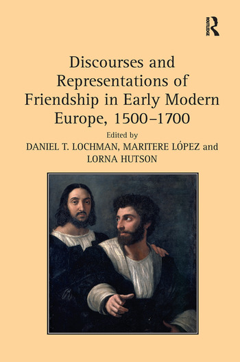Discourses and Representations of Friendship in Early Modern Europe, 1500–1700 book cover