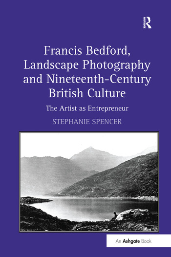 Francis Bedford, Landscape Photography and Nineteenth-Century British Culture The Artist as Entrepreneur book cover