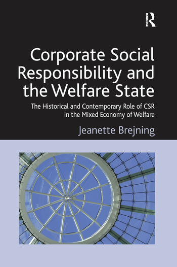 Corporate Social Responsibility and the Welfare State The Historical and Contemporary Role of CSR in the Mixed Economy of Welfare book cover