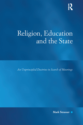 Religion, Education and the State An Unprincipled Doctrine in Search of Moorings book cover