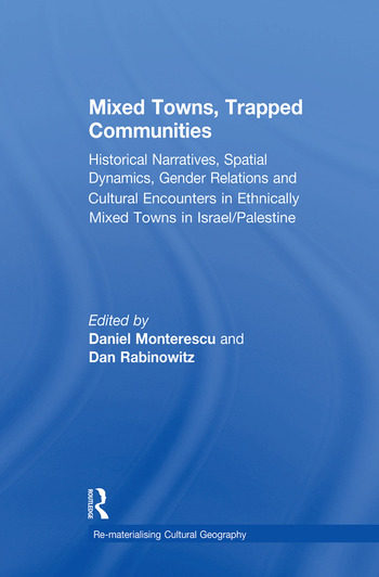 Mixed Towns, Trapped Communities Historical Narratives, Spatial Dynamics, Gender Relations and Cultural Encounters in Palestinian-Israeli Towns book cover