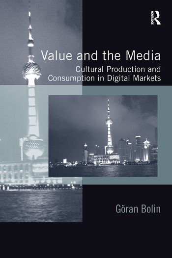 Value and the Media Cultural Production and Consumption in Digital Markets book cover