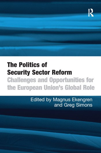 The Politics of Security Sector Reform Challenges and Opportunities for the European Union's Global Role book cover