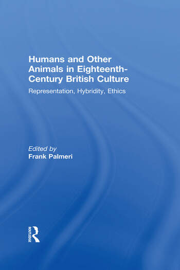 Humans and Other Animals in Eighteenth-Century British Culture Representation, Hybridity, Ethics book cover