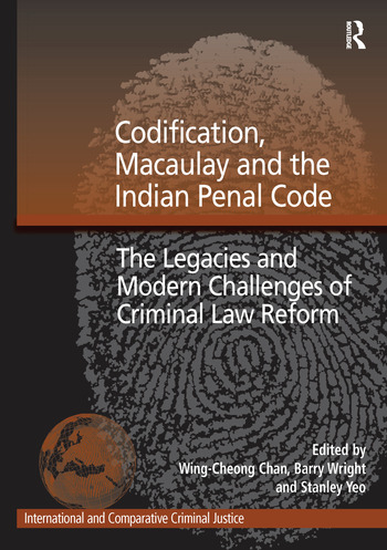 Codification, Macaulay and the Indian Penal Code The Legacies and Modern Challenges of Criminal Law Reform book cover