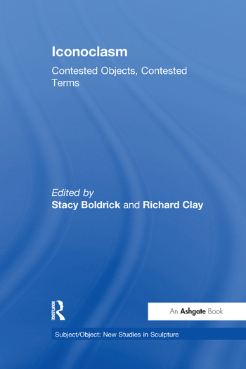 Iconoclasm Contested Objects, Contested Terms book cover