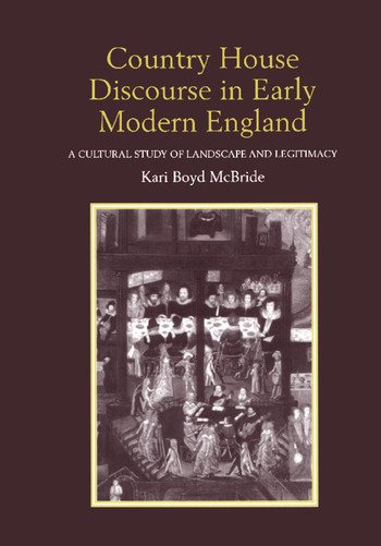 Country House Discourse in Early Modern England A Cultural Study of Landscape and Legitimacy book cover
