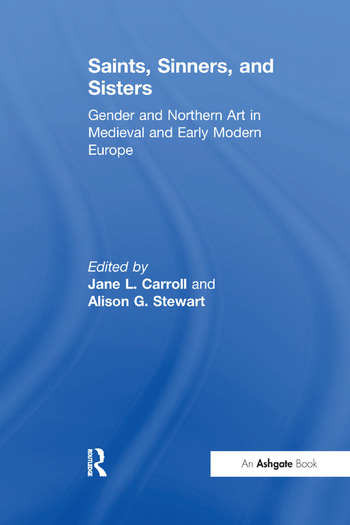 Saints, Sinners, and Sisters Gender and Northern Art in Medieval and Early Modern Europe book cover