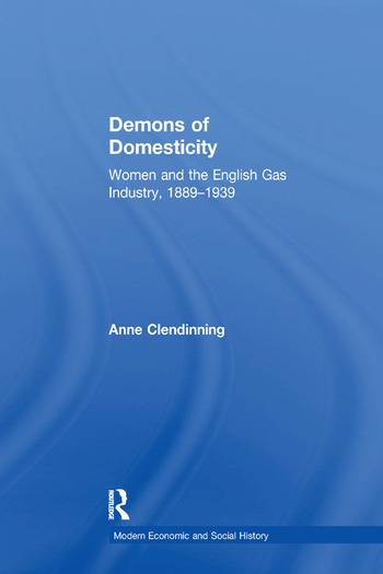 Demons of Domesticity Women and the English Gas Industry, 1889–1939 book cover
