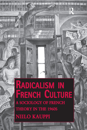 Radicalism in French Culture A Sociology of French Theory in the 1960s book cover