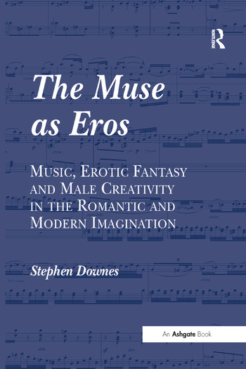 The Muse as Eros Music, Erotic Fantasy and Male Creativity in the Romantic and Modern Imagination book cover