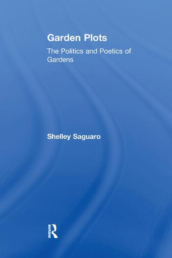 Garden Plots The Politics and Poetics of Gardens book cover