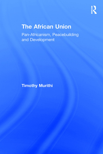 The African Union Pan-Africanism, Peacebuilding and Development book cover