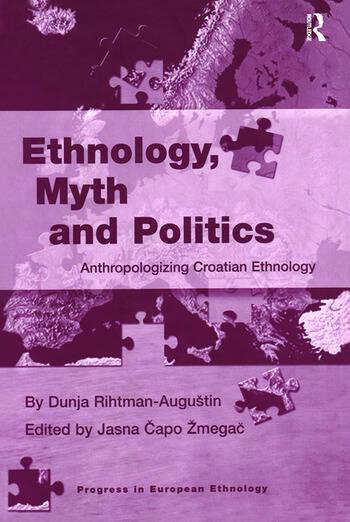 Ethnology, Myth and Politics Anthropologizing Croatian Ethnology book cover