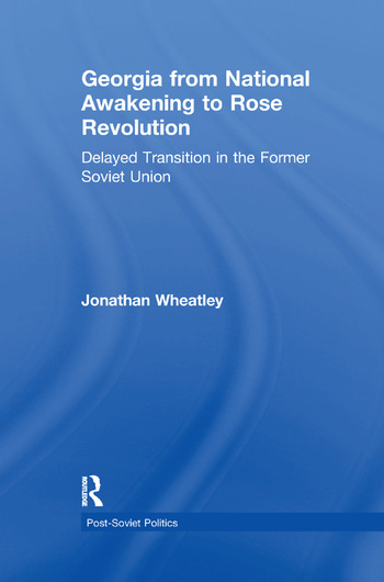 Georgia from National Awakening to Rose Revolution Delayed Transition in the Former Soviet Union book cover