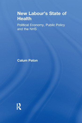 New Labour's State of Health Political Economy, Public Policy and the NHS book cover